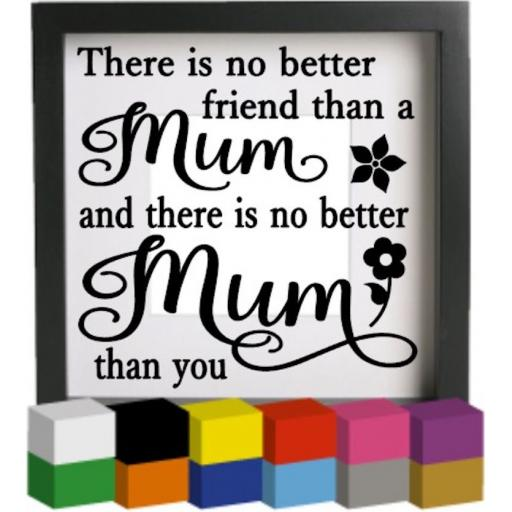 There is no better friend than a Mum Vinyl Glass Block / Photo Frame Decal / Sticker / Graphic