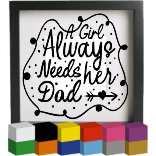 A girl always needs her Dad V2 Vinyl Glass Block / Photo Frame Decal / Sticker/ Graphic