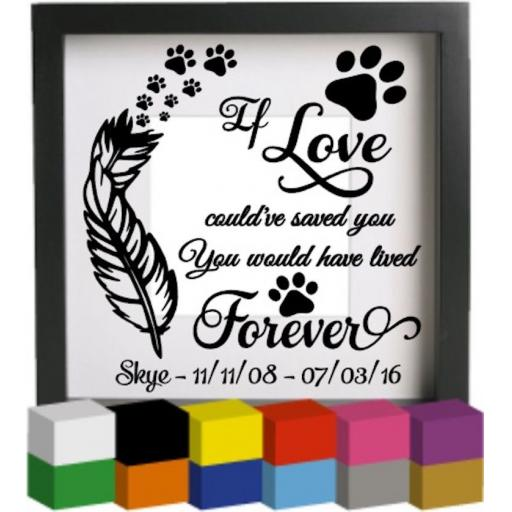 If Love could've saved you Personalised Vinyl Glass Block Decal / Sticker/ Graphic
