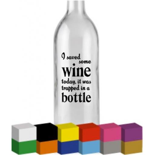 I saved some Wine today Bottle Vinyl Decal / Sticker / Graphic