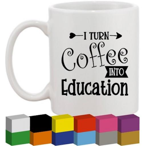 I turn coffee into education Glass / Mug / Cup Decal / Sticker / Graphic