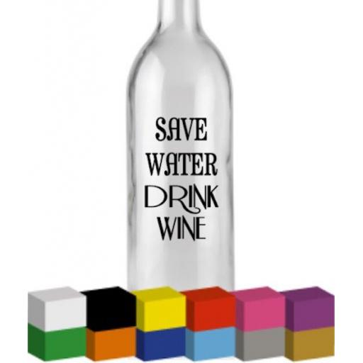 Save Water Drink Wine Bottle Vinyl Decal / Sticker / Graphic