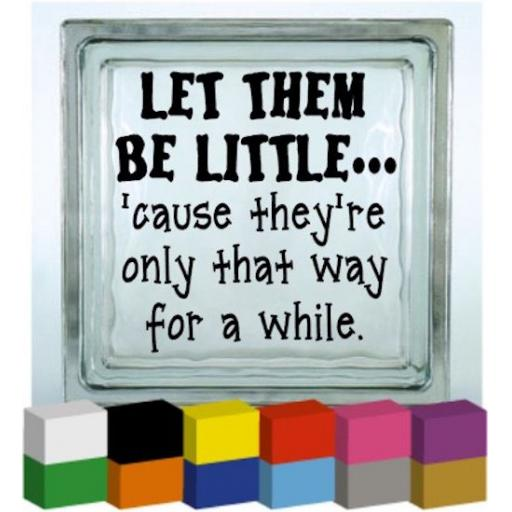 Let them be little... Vinyl Glass Block / Photo Frame Decal / Sticker / Graphic