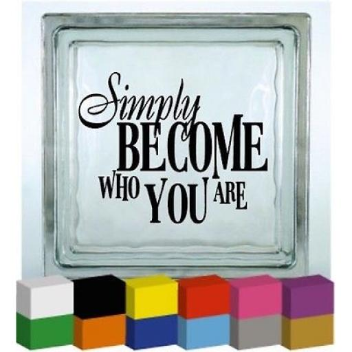 Simply become who you are Vinyl Glass Block / Photo Frame Decal / Sticker / Graphic
