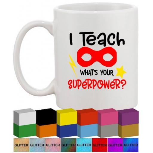I teach whats your Superpower? Glass / Mug Decal / Sticker / Graphic