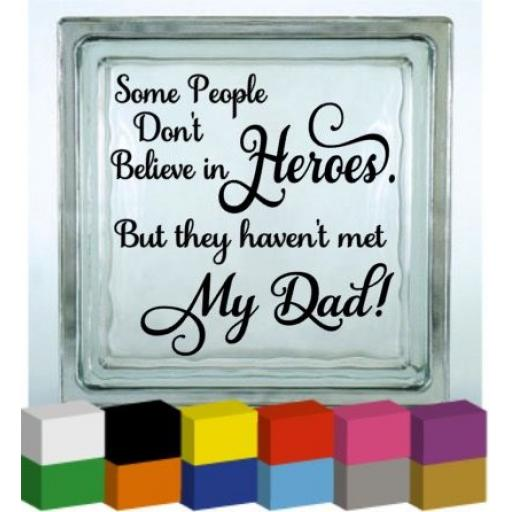 Some People Dont Believe in Heroes V2 Vinyl Glass Block / Photo Frame Decal / Sticker/ Graphic