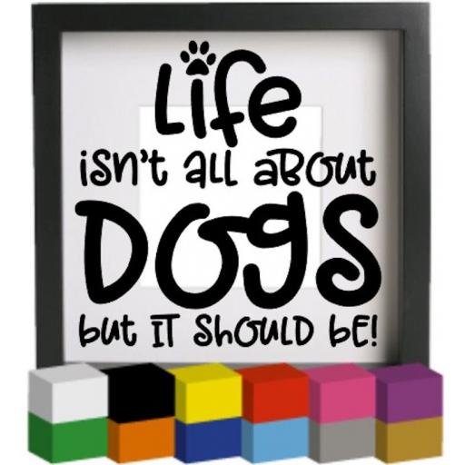 Life isn't all about dogs Vinyl Glass Block / Photo Frame Decal / Sticker / Graphic