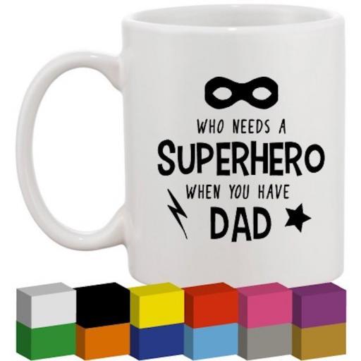 Who needs a superhero Glass / Mug / Cup Decal / Sticker / Graphic