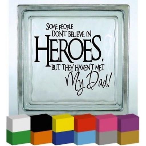 Some People Dont Believe in Heroes Vinyl Glass Block / Photo Frame Decal / Sticker/ Graphic