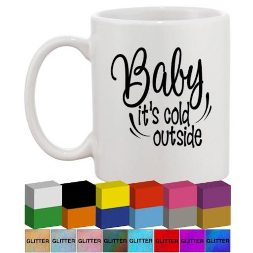 Baby it's cold outside Glass / Mug Decal / Sticker / Graphic
