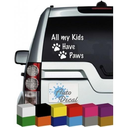 All my Kids Have Paws Vinyl Car, Van, 4x4 Decal / Sticker / Graphic