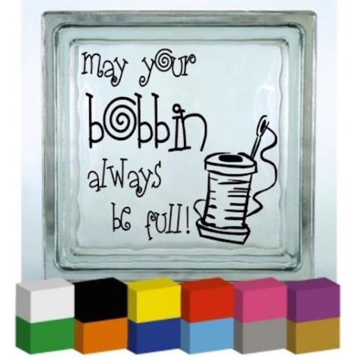 May your bobbin always be full! Vinyl Glass Block / Photo Frame Decal / Sticker / Graphic