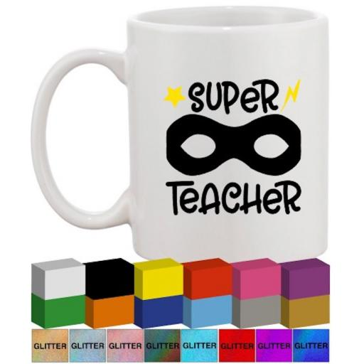 Super Teacher Glass / Mug Decal / Sticker / Graphic