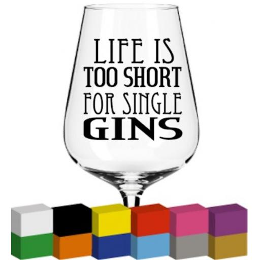 Life is too short for single Gins Glass / Mug / Cup Decal / Sticker / Graphic