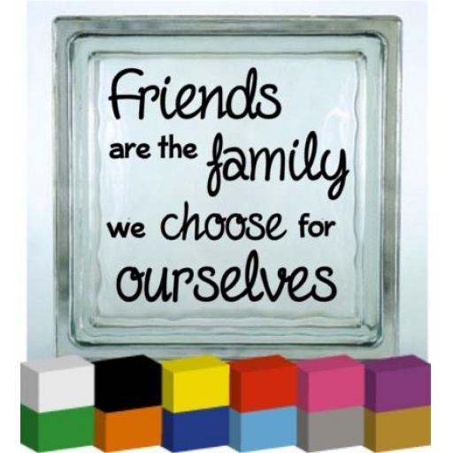 Friends are the family we choose Vinyl Glass Block / Photo Frame Decal / Sticker / Graphic