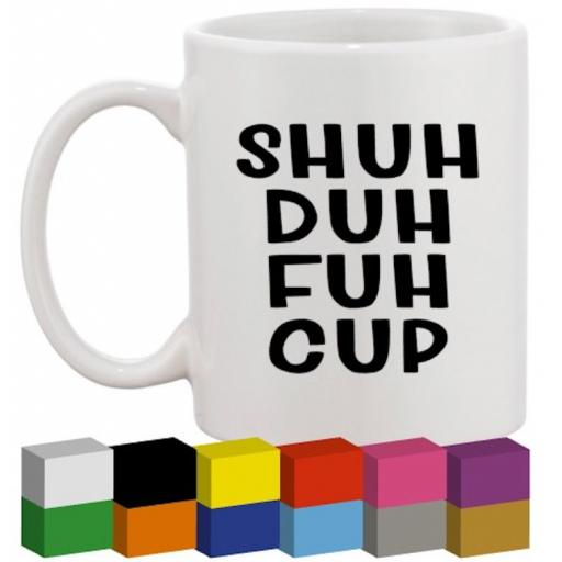 Shuh Duh Fuh Cup Glass / Mug / Cup Decal / Sticker / Graphic