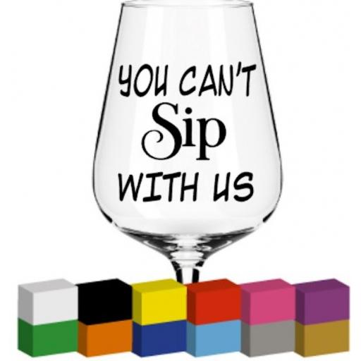 You can't Sip with us Glass / Mug / Cup Decal / Sticker / Graphic