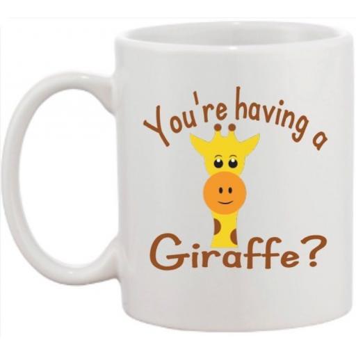 You're having a Giraffe? Mug