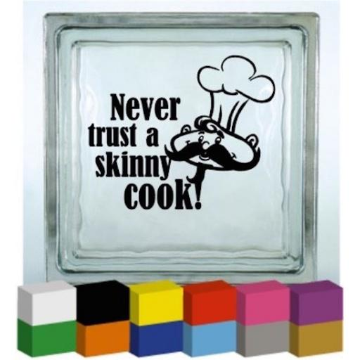 Never trust a skinny cook! Vinyl Glass Block / Photo Frame Decal / Sticker / Graphic