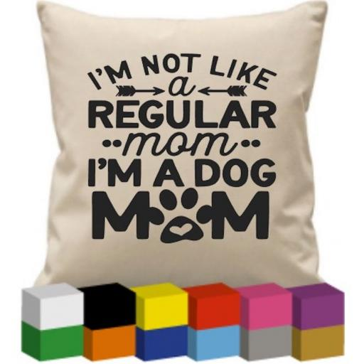 Cushion Cover with I'm not like a regular Mom I'm a Dog or Cat Mom