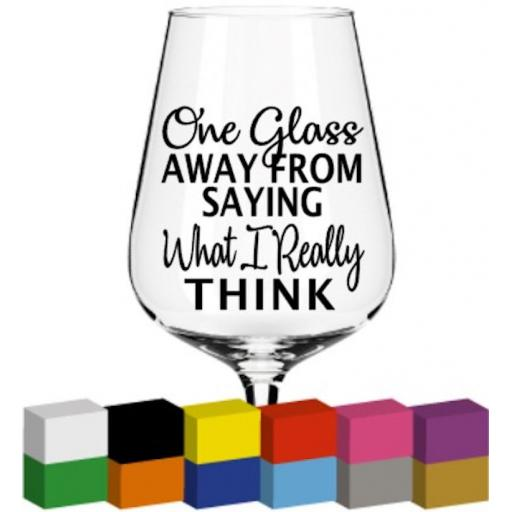 One glass away Glass / Mug / Cup Decal / Sticker / Graphic