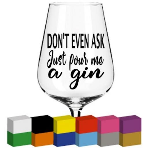 Don't even ask Glass / Mug / Cup Decal / Sticker / Graphic