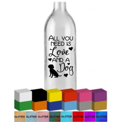 All you need is love and a dog Bottle Vinyl Decal / Sticker / Graphic