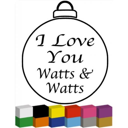 I Love You Watts & Watts Bauble Decal / Sticker/ Graphic