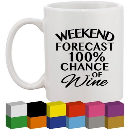 Weekend Forecast Glass / Mug / Cup Decal / Sticker / Graphic
