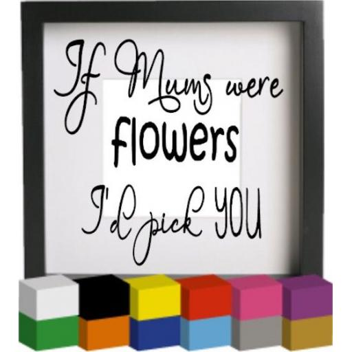 If Mum's were flowers V2 Vinyl Glass Block / Photo Frame Decal / Sticker / Graphic