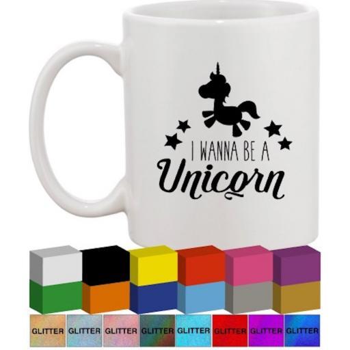 I wanna be a unicorn Glass / Mug Decal / Sticker / Graphic