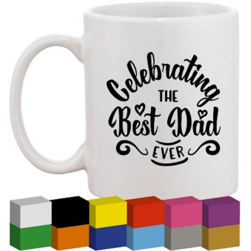 Celebrating the Best Dad Ever Glass / Mug / Cup Decal / Sticker / Graphic