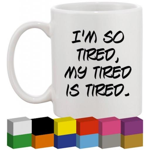 I'm so tired Glass / Mug / Cup Decal / Sticker / Graphic