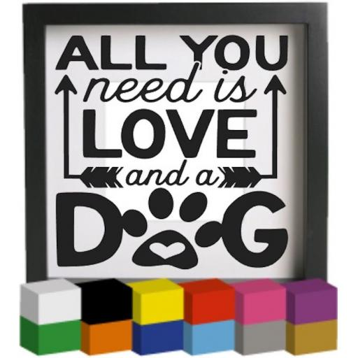 All you need is love and a dog Vinyl Glass Block / Photo Frame Decal / Sticker / Graphic