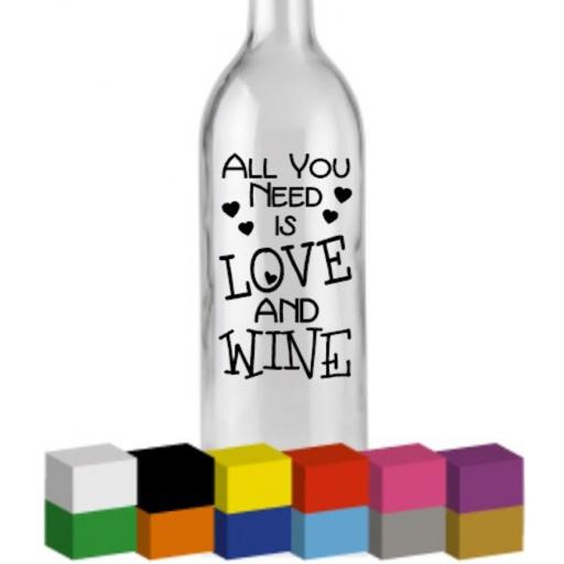 All You Need is Love and Wine Bottle Vinyl Decal / Sticker / Graphic