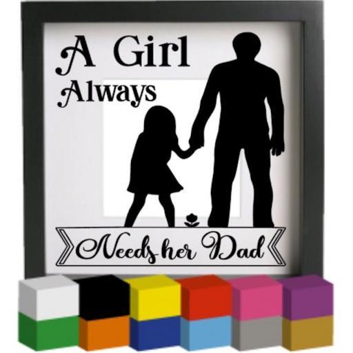 A girl always needs her Dad Vinyl Glass Block / Photo Frame Decal / Sticker/ Graphic