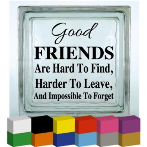 Good Friends are hard to find Vinyl Glass Block / Photo Frame Decal / Sticker/ Graphic