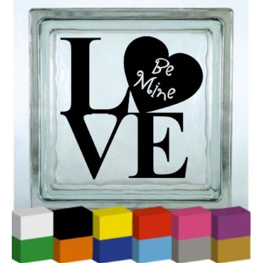 Love Be Mine Vinyl Glass Block / Photo Frame Decal / Sticker / Graphic