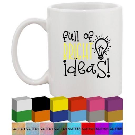 Full of Bright Ideas Glass / Mug Decal / Sticker / Graphic