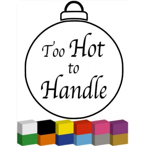 Too Hot to Handle Bauble Decal / Sticker/ Graphic