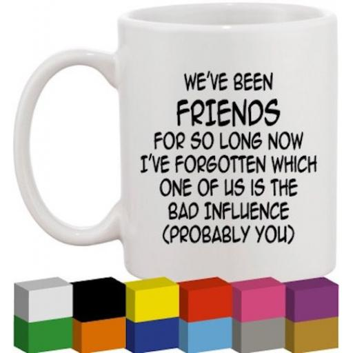 We've been Friends Glass / Mug / Cup Decal / Sticker / Graphic