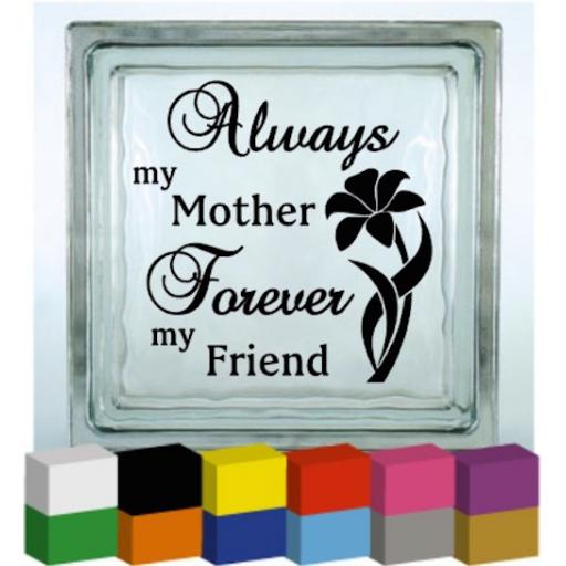 Always my Mother, Forever my Friend Vinyl Glass Block / Photo Frame Decal / Sticker/ Graphic