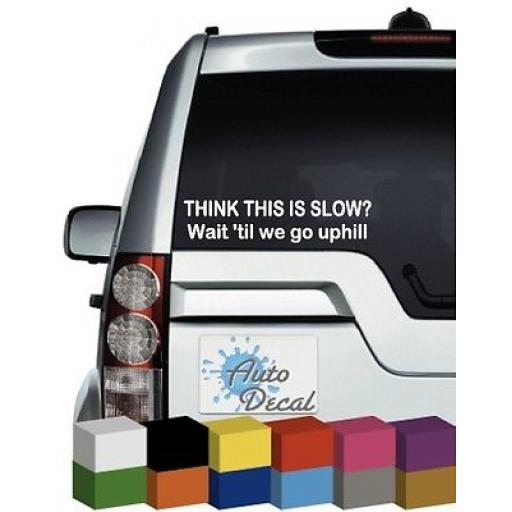 Think This is Slow, Wait 'til we go uphill Funny Car Decal / Sticker / Graphic