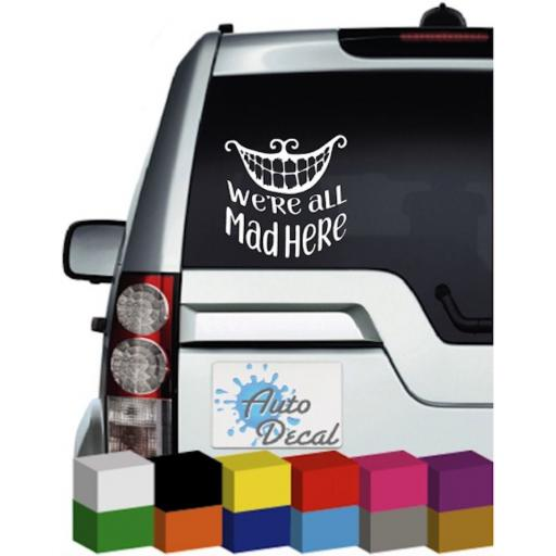 We're all mad here Vinyl Window Car Bumper, Decal / Sticker / Graphic