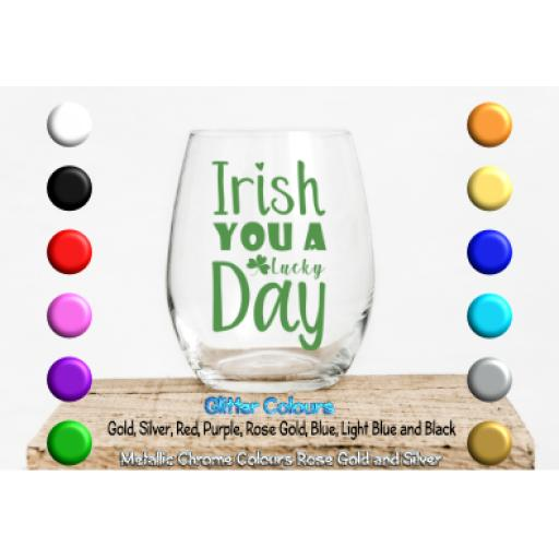 Irish you a lucky day Glass / Mug Decal / Sticker / Graphic