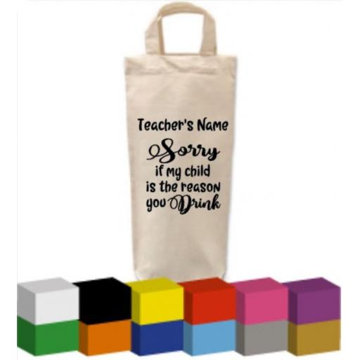 Bottle Bag with Sorry if my child is the reason you drink Personalised