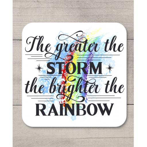 The greater the storm the brighter the rainbow Coaster