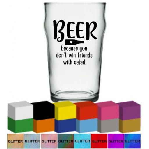 Beer because you don't win friends with Salad Glass / Mug Decal / Sticker / Graphic