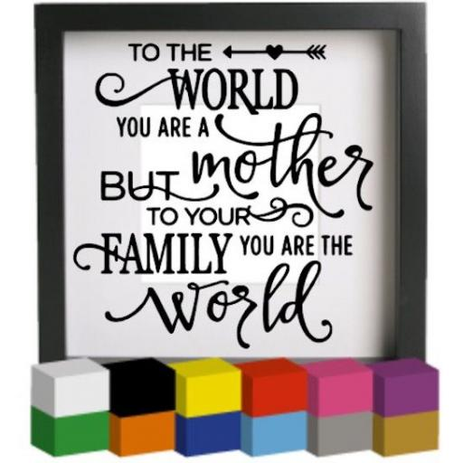 To the world you are a mother Vinyl Glass Block / Photo Frame Decal / Sticker / Graphic