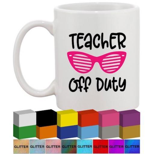 Teacher off duty Glass / Mug Decal / Sticker / Graphic